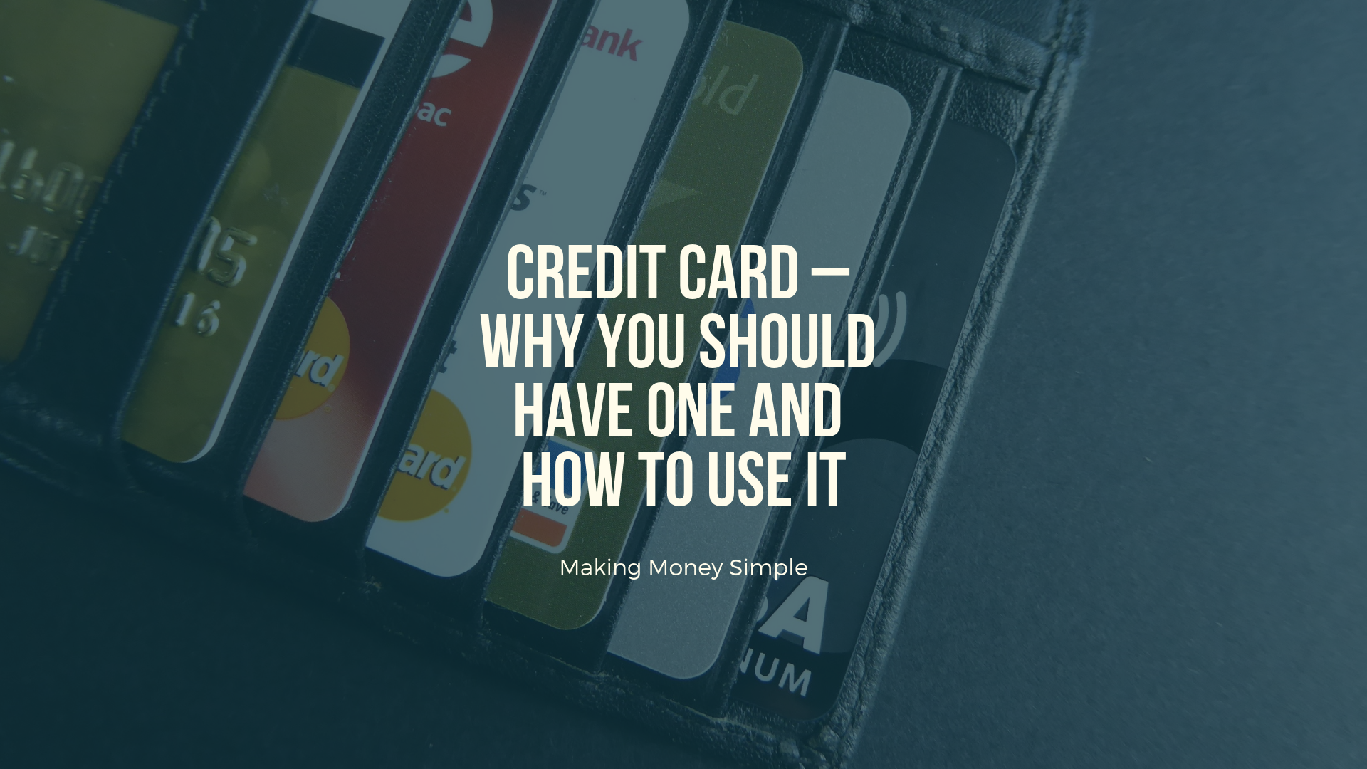Credit Card – Why get one and how to use it